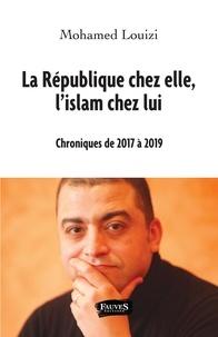 Mohamed Louizi - La République chez elle, l'islam chez lui - Chroniques de 2017 à 2019.