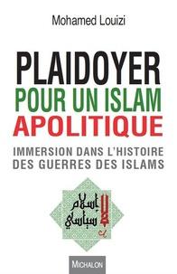 Plaidoyer pour un islam apolitique - Immersion dans lhistoire des guerres des islams.pdf