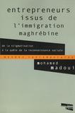 Mohamed Madoui - Entrepreneurs issus de l'immigration maghrébine - De la stigmatisation à la quête de la reconnaissance sociale.