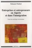 Mohamed Madoui - Entreprises et entrepreneurs en Algérie et dans l'immigration - Essai de sociologie économique.