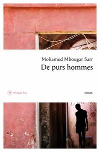 Mohamed Mbougar Sarr - De purs hommes.