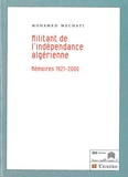 Mohamed Mechati - Militant de l'indépendance algérienne - Mémoires 1921-2000.