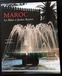 Mohamed Metalsi et Jean-Baptiste Leroux - Maroc - Les palais et jardins royaux.