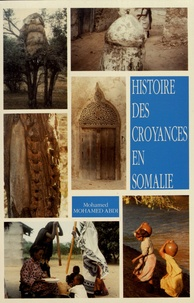 Mohamed Mohamed-Abdi - Histoire des croyances en Somalie - Religions traditionnelles et religions du Livre.