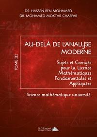 Mohamed Moktar Chaffar - Au-delà de l'analyse moderne - Tome 3. Sujets et corrigés pour la licence Mathématiques fondamentales et appliquées.