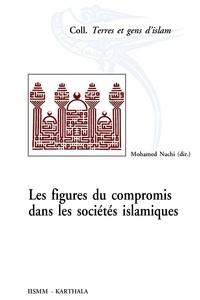 Mohamed Nachi - Les figures du compromis dans les sociétés islamiques - Perspectives historiques et socio-anthropologiques.