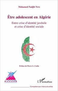 Mohamed-Nadjib Nini - Etre adolescent en Algérie - Entre crise d'identité juvénile et crise d'identité sociale.