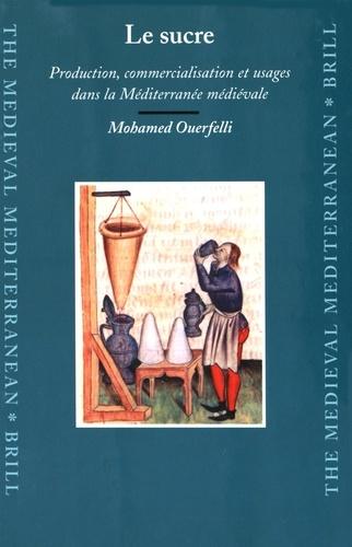 Mohamed Ouerfelli - Le sucre - Production, commercialisation et usages dans la Méditerranée médiévale.