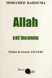Mohamed Rahouma - Allah cet inconnu - Confession d'un ancien doyen de faculté théologique islamique en Egypte.