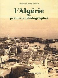 Mohamed-Sadek Messikh - L'Algérie des premiers photographes.