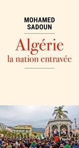 Mohamed Sadoun - Algérie, la nation entravée.
