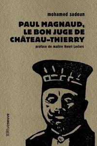 Mohamed Sadoun - Paul Magnaud : le bon juge de Château-Thierry.