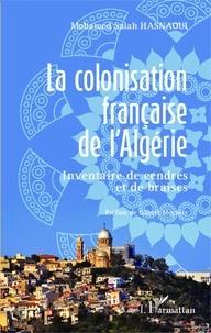 Mohamed Salah Hasnaoui - La colonisation française de l'Algérie - Inventaire de cendres et de braises.