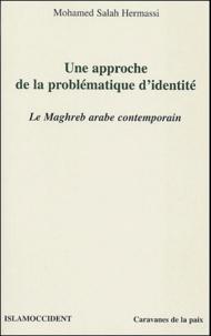 Mohamed Salah Hermassi - Une approche de la problématique de l'identité - Le Maghreb arabe contemporain.