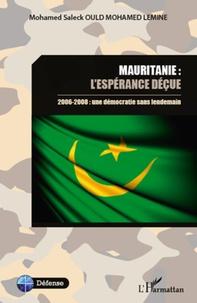Mohamed Saleck Ould Mohamed Lemine - Mauritanie : l'espérance déçue - 2006-2008 : une démocratie sans lendemain.