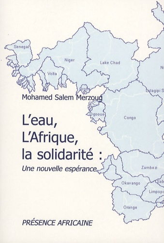 Mohamed-Salem Merzoug - L'eau, l'Afrique, la solidarité : Une nouvelle espérance - L'OMVS, un cas de développement solidaire.