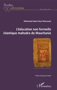 Mohamed Salem Ould Maouloud - L'éducation non formelle islamique mahadra de Mauritanie.