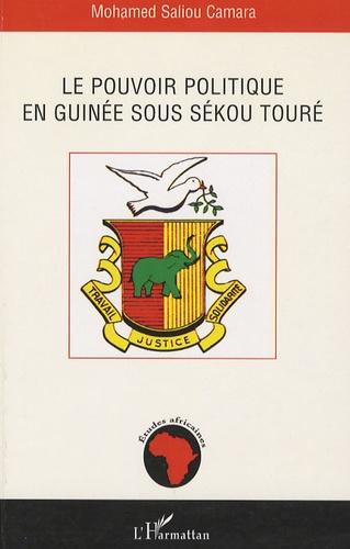 Mohamed Saliou Camara - Le pouvoir politique en Guinée sous Sékou Touré.