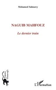 Mohamed Salmawy - Naguib Mahfouz - Le dernier train.