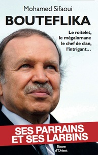 Mohamed Sifaoui - Bouteflika - Ses parrains et ses larbins.