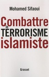 Mohamed Sifaoui - Combattre le terrorisme islamiste.