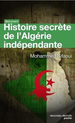 Histoire secrète de l'Algérie indépendante - Mohamed Sifaoui - Format ePub - 9782365839297 - 9,49 €