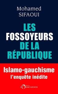 Mohamed Sifaoui - Les fossoyeurs de la République.