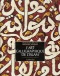 Mohamed Sijelmassi et Abdelkébir Khatibi - L'art calligraphique de l'Islam.