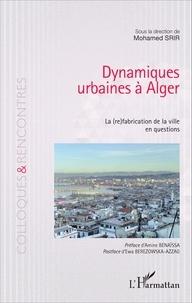Mohamed Srir - Dynamiques urbaines à Alger - La (re)fabrication de la ville en questions.