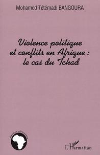 Mohamed Tétémadi Bangoura - Violence politique et conflits en Afrique : la cas du Tchad.