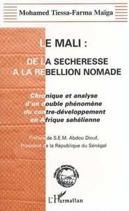 Mohamed Tiessa-Farma Maïga - Le Mali - De la sécheresse à la rebellion nomade, chronique et analyse d'un double phénomène du contre-développement en Afrique sahélienne.