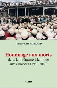 Mohamed toibibou Ali - Hommage aux morts dans la littérature islamique aux Comores (1942-2018).