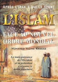 Mohamed Yacine Kassab - L'Islam face au nouvel ordre mondial - La toute-puissance de l'Occident et sa prétention à régenter le destin planétaire.