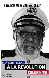 Mohamed youssouf Aboudou - De la Marine française à la Révolution comorienne.