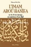 Mohammad Aboû Zahra - L'imam Abou Hanifa - Sa vie et son époque, ses opinions et son fiqh.