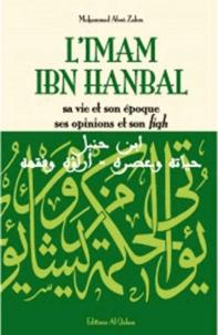 Mohammad Aboû Zahra - L'Imam Ibn Hanbal - Sa vie et son oeuvre, ses opinions et son fiqh.
