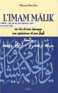 Mohammad Aboû zahra - L'imam Mâlik - Sa vie et son époque, ses opinions et son fiqh.