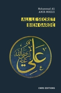 Mohammad-Ali Amir-Moezzi - Ali, le secret bien gardé - Figure du premier maître en spiritualité shi'ite.