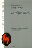 Mohammad-Ali Amir-Moezzi - La religion discrète - Croyances et pratiques spirituelles dans l'islam shi'ite.