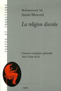 La religion discrète- Croyances et pratiques spirituelles dans l'islam shi'ite - Mohammad-Ali Amir-Moezzi pdf epub