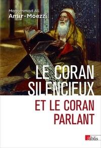Mohammad-Ali Amir-Moezzi - Le Coran silencieux et le Coran parlant - Sources scripturaires de l'Islam entre histoire et ferveur.