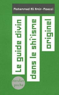 Le guide divin dans le shî'isme originel- Aux sources de l'ésotérisme en islam - Mohammad-Ali Amir-Moezzi pdf epub