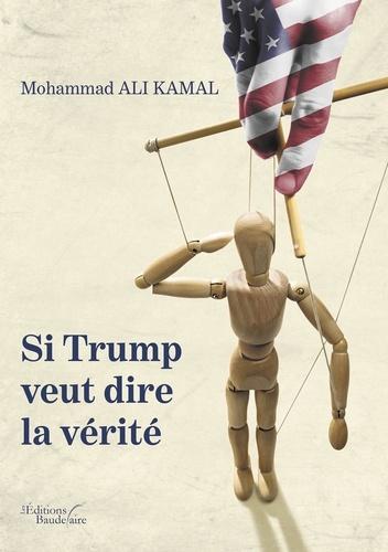 Mohammad Ali Kamal - Si Trump veut dire la vérité.
