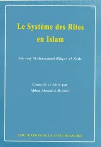 Mohammad-Bâqir Al-Sadr - Le Système des Rites en Islam.
