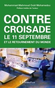 Mohammad-Mahmoud Ould Mohamedou - Contre croisade - Le 11 septembre et le retournement du monde.