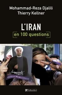 Mohammad-Reza Djalili et Thierry Kellner - L'Iran en 100 questions.