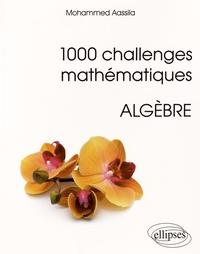 Mohammed Aassila - 1000 challenges mathématiques - Algèbre.