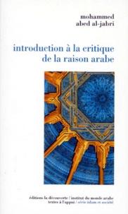 Mohammed Abed Al-Jabri - Introduction à la critique de la raison arabe.