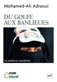 Mohammed Adraoui - Du Golfe aux banlieues - Le salafisme mondialisé.