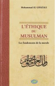 Mohammed Al Ghazali - L'éthique du musulman - Les fondements de la morale.
